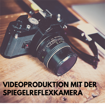 Online-Training Videoproduktion mit der Spiegelreflexkamera